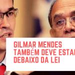 """Deltan MOVE AÇÃO CONTRA Gilmar Mendes: """"também deve estar debaixo da lei"""""""