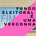 PEC para ACABAR com a VERGONHA do FUNDO ELEITORAL