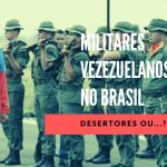 Militares venezuelanos em território brasileiro