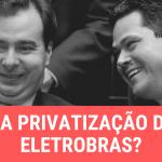 Privatização da Eletrobras tem RESISTÊNCIA do Congresso