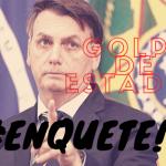 #Enquete - Existe um GOLPE DE ESTADO em andamento?